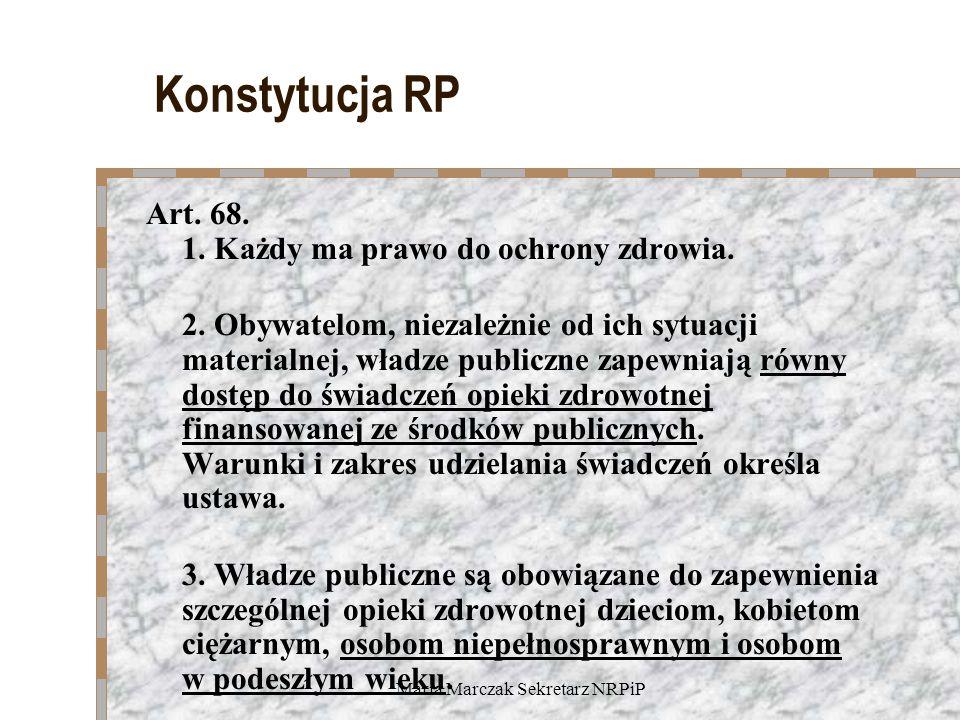 Maria Marczak Sekretarz NRPiP Konstytucja RP Art. 68. 1. Każdy ma prawo do ochrony zdrowia. 2. Obywatelom, niezależnie od ich sytuacji materialnej, wł