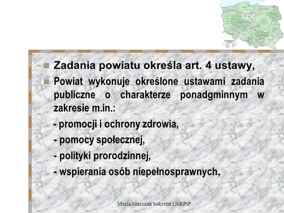Maria Marczak Sekretarz NRPiP Zadania powiatu określa art. 4 ustawy, Powiat wykonuje określone ustawami zadania publiczne o charakterze ponadgminnym w