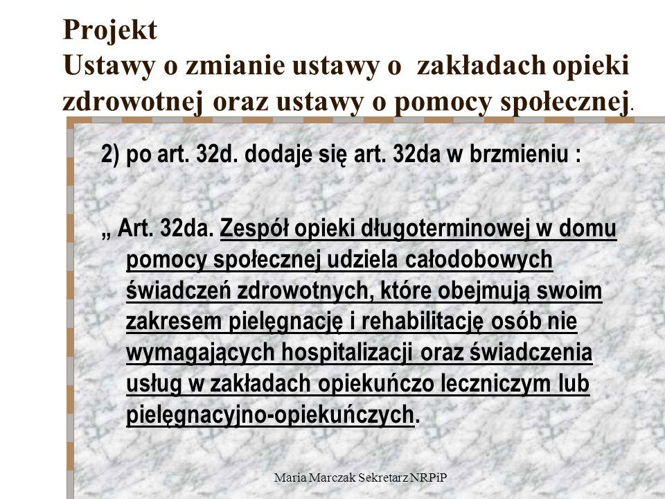 Maria Marczak Sekretarz NRPiP Projekt Ustawy o zmianie ustawy o zakładach opieki zdrowotnej oraz ustawy o pomocy społecznej. 2) po art. 32d. dodaje si