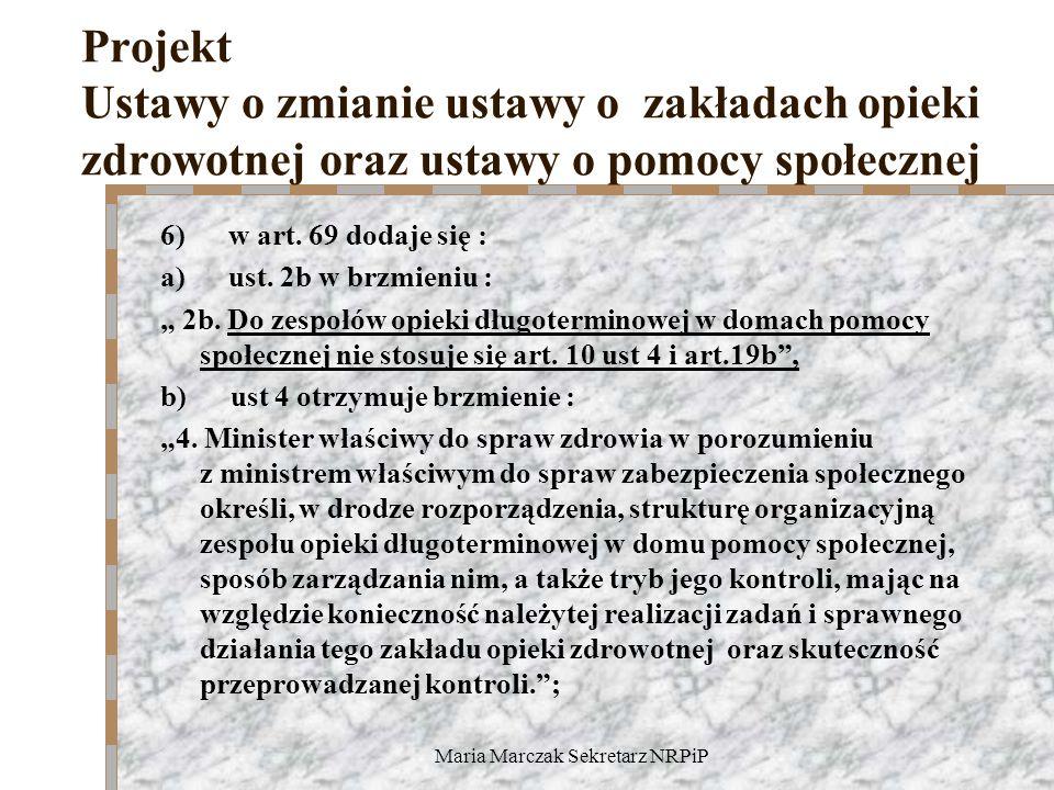 Maria Marczak Sekretarz NRPiP Projekt Ustawy o zmianie ustawy o zakładach opieki zdrowotnej oraz ustawy o pomocy społecznej 6) w art.