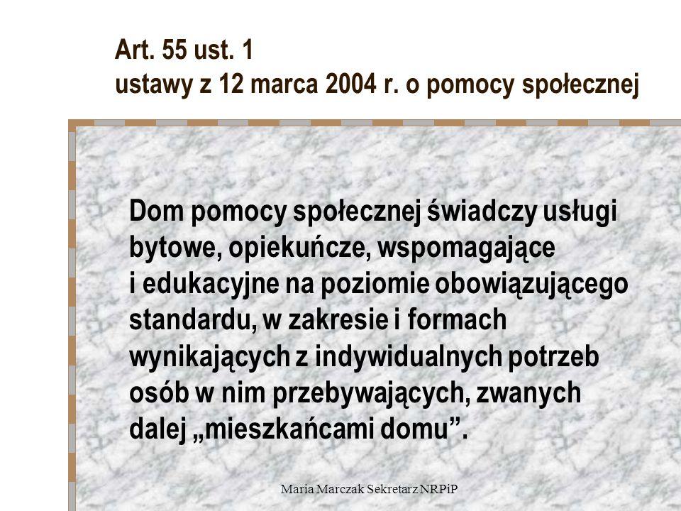 Maria Marczak Sekretarz NRPiP Art. 55 ust. 1 ustawy z 12 marca 2004 r. o pomocy społecznej Dom pomocy społecznej świadczy usługi bytowe, opiekuńcze, w