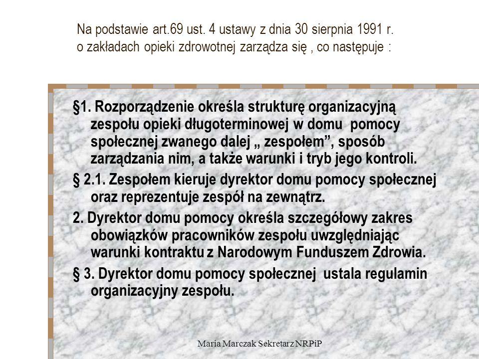 Maria Marczak Sekretarz NRPiP Na podstawie art.69 ust. 4 ustawy z dnia 30 sierpnia 1991 r. o zakładach opieki zdrowotnej zarządza się, co następuje :