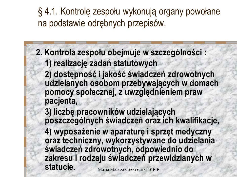 Maria Marczak Sekretarz NRPiP § 4.1. Kontrolę zespołu wykonują organy powołane na podstawie odrębnych przepisów. 2. Kontrola zespołu obejmuje w szczeg