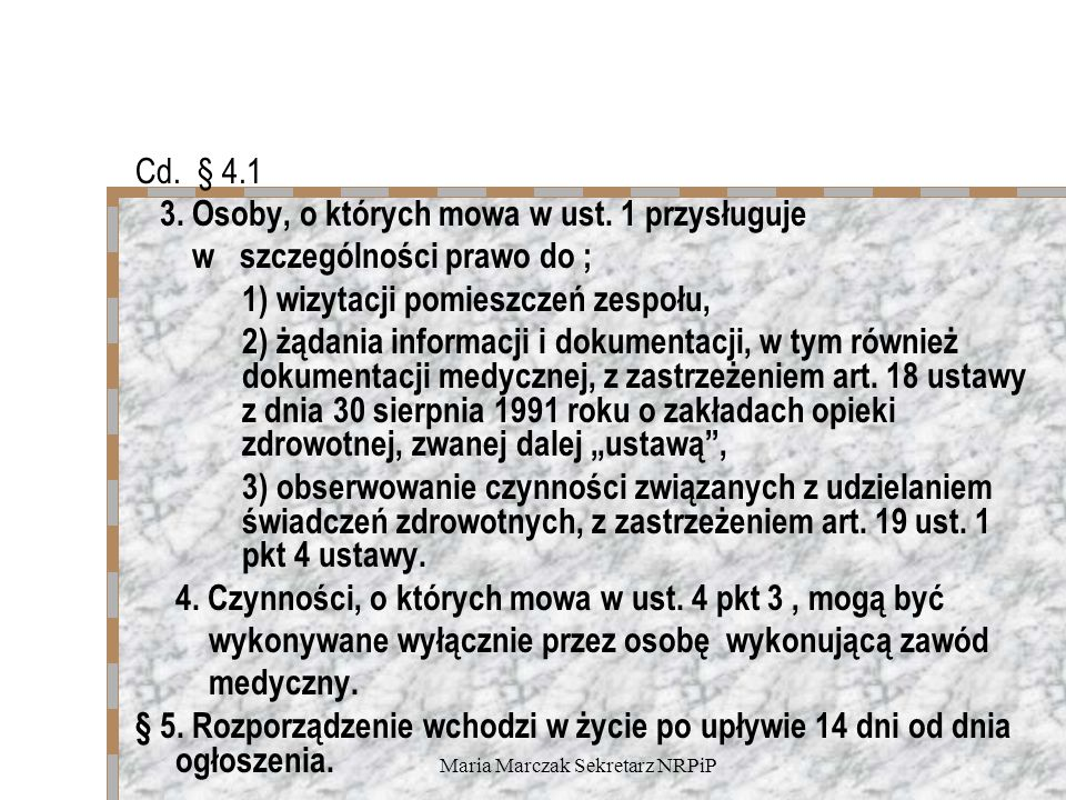 Maria Marczak Sekretarz NRPiP Cd. § 4.1 3. Osoby, o których mowa w ust. 1 przysługuje w szczególności prawo do ; 1) wizytacji pomieszczeń zespołu, 2)