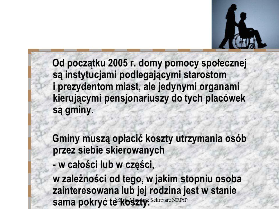 Maria Marczak Sekretarz NRPiP Od początku 2005 r. domy pomocy społecznej są instytucjami podlegającymi starostom i prezydentom miast, ale jedynymi org