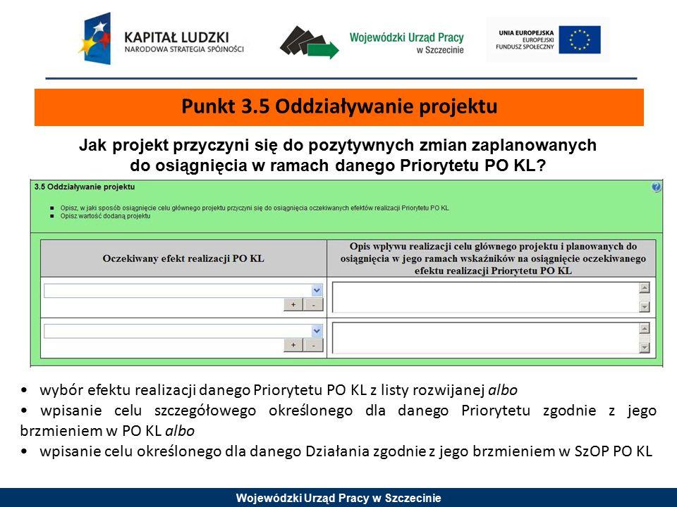 Wojewódzki Urząd Pracy w Szczecinie Punkt 3.5 Oddziaływanie projektu Jak projekt przyczyni się do pozytywnych zmian zaplanowanych do osiągnięcia w ramach danego Priorytetu PO KL.