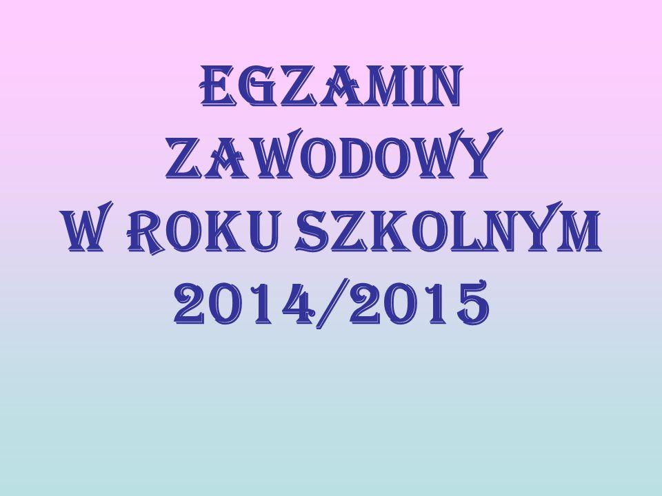 Egzamin zawodowy w roku szkolnym 2014/2015