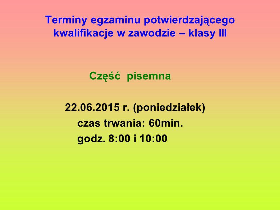 Terminy egzaminu potwierdzającego kwalifikacje w zawodzie – klasy III Część pisemna 22.06.2015 r.
