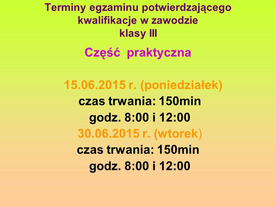 Terminy egzaminu potwierdzającego kwalifikacje w zawodzie klasy III Część praktyczna 15.06.2015 r.