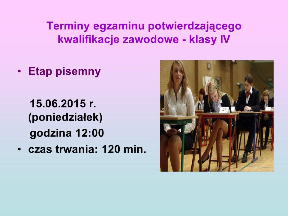 Terminy egzaminu potwierdzającego kwalifikacje zawodowe - klasy IV Etap pisemny 15.06.2015 r.