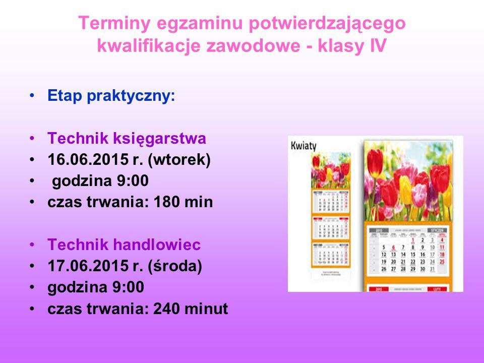 Terminy egzaminu potwierdzającego kwalifikacje zawodowe - klasy IV Etap praktyczny: Technik księgarstwa 16.06.2015 r.