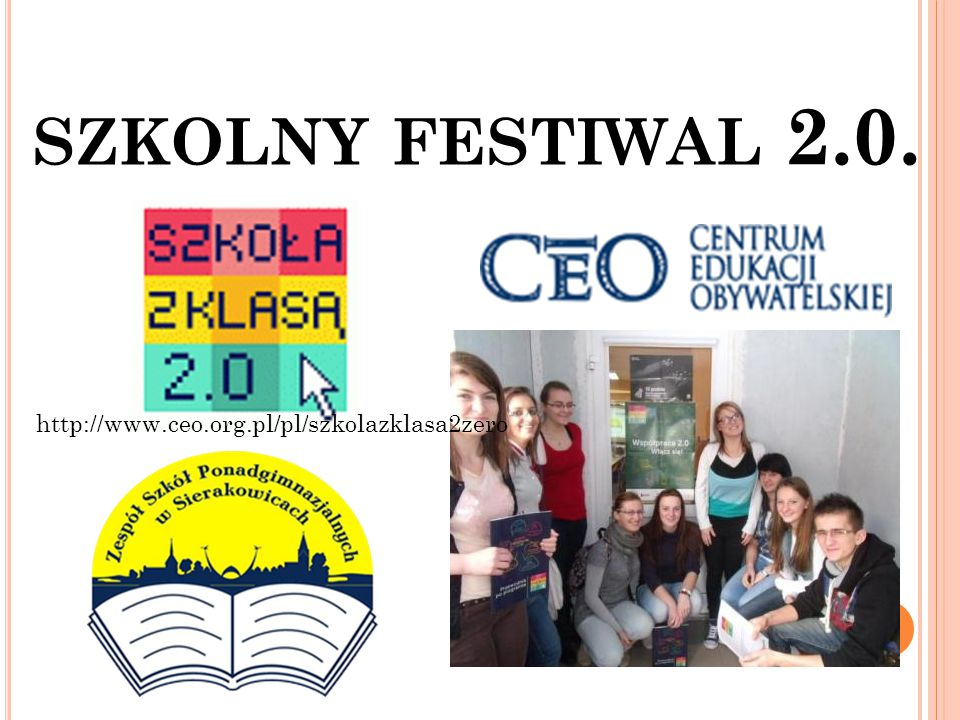 SZKOLNY FESTIWAL 2.0. http://www.ceo.org.pl/pl/szkolazklasa2zero
