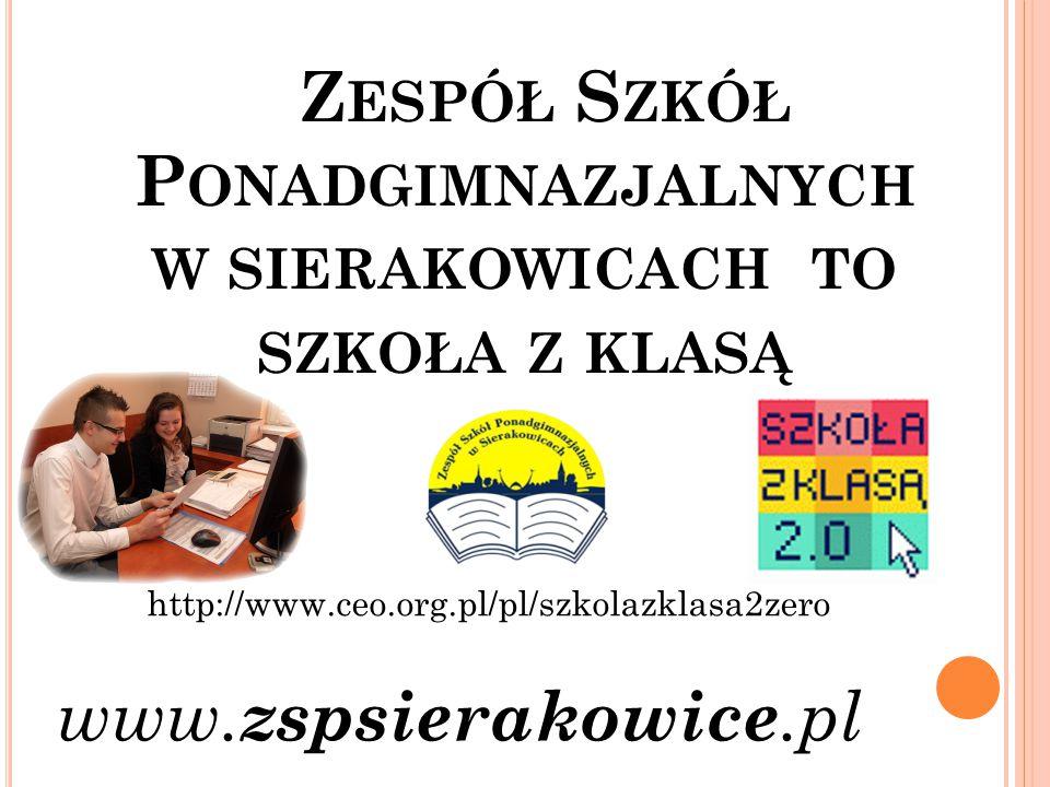 Z ESPÓŁ S ZKÓŁ P ONADGIMNAZJALNYCH W SIERAKOWICACH TO SZKOŁA Z KLASĄ http://www.ceo.org.pl/pl/szkolazklasa2zero www. zspsierakowice.pl