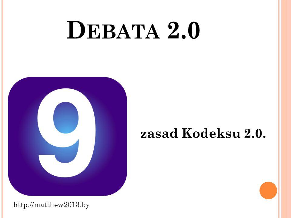 D EBATA 2.0 zasad Kodeksu 2.0. http://matthew2013.ky