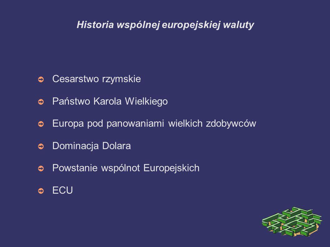 Historia wspólnej europejskiej waluty ➲ Cesarstwo rzymskie ➲ Państwo Karola Wielkiego ➲ Europa pod panowaniami wielkich zdobywców ➲ Dominacja Dolara ➲