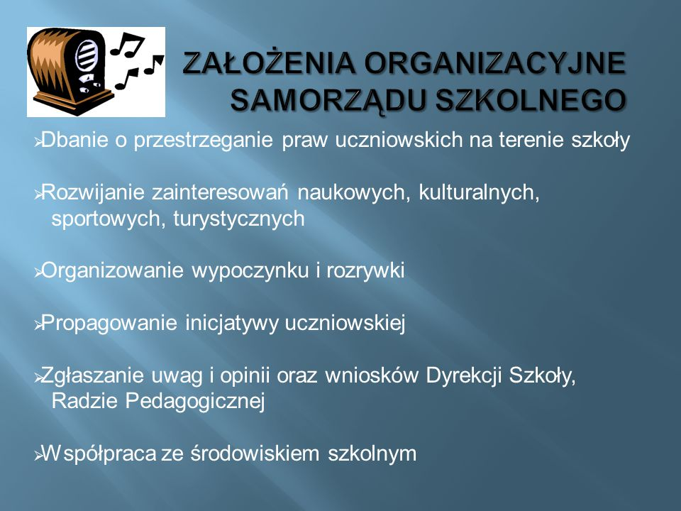  Dbanie o przestrzeganie praw uczniowskich na terenie szkoły  Rozwijanie zainteresowań naukowych, kulturalnych, sportowych, turystycznych  Organizo