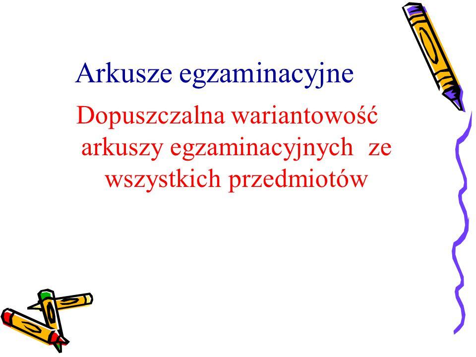 Arkusze egzaminacyjne Dopuszczalna wariantowość arkuszy egzaminacyjnych ze wszystkich przedmiotów