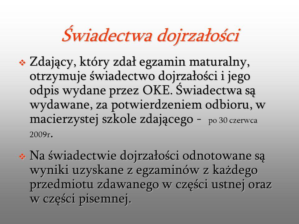 Świadectwa dojrzałości  Zdający, który zdał egzamin maturalny, otrzymuje świadectwo dojrzałości i jego odpis wydane przez OKE.