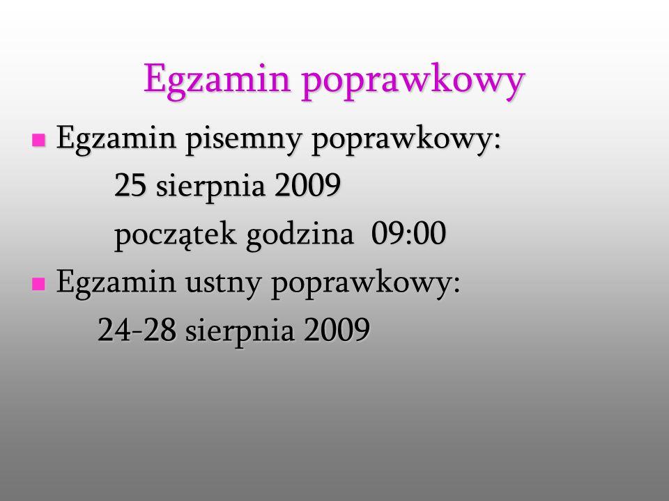 Egzamin poprawkowy Egzamin pisemny poprawkowy: Egzamin pisemny poprawkowy: 25 sierpnia 2009 25 sierpnia 2009 początek godzina 09:00 początek godzina 09:00 Egzamin ustny poprawkowy: Egzamin ustny poprawkowy: 24-28 sierpnia 2009 24-28 sierpnia 2009