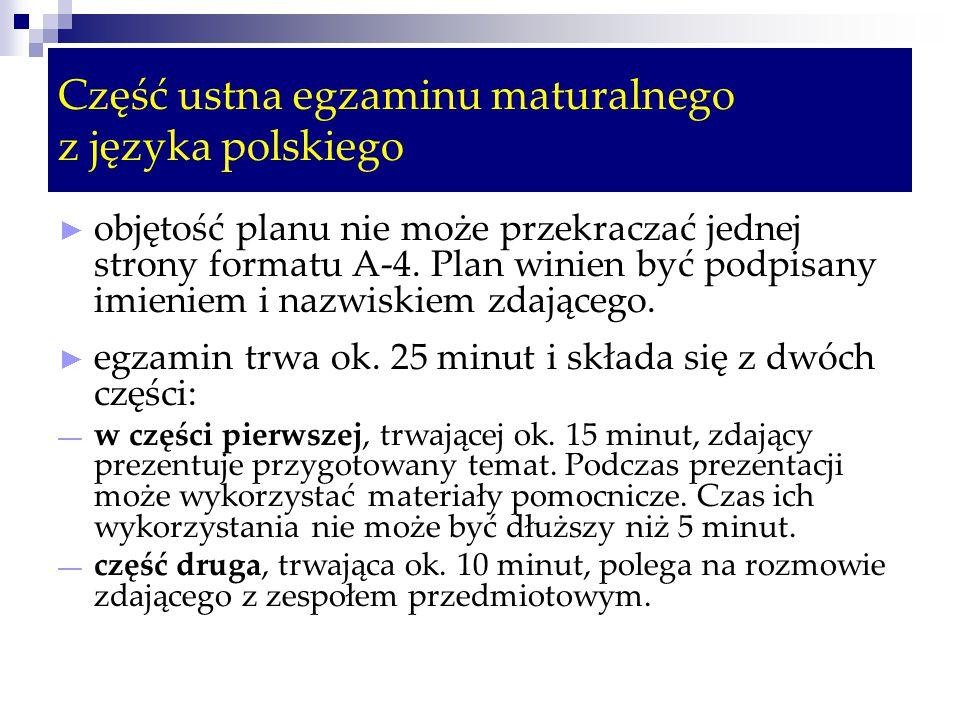 Część ustna egzaminu maturalnego z języka polskiego ► objętość planu nie może przekraczać jednej strony formatu A-4.