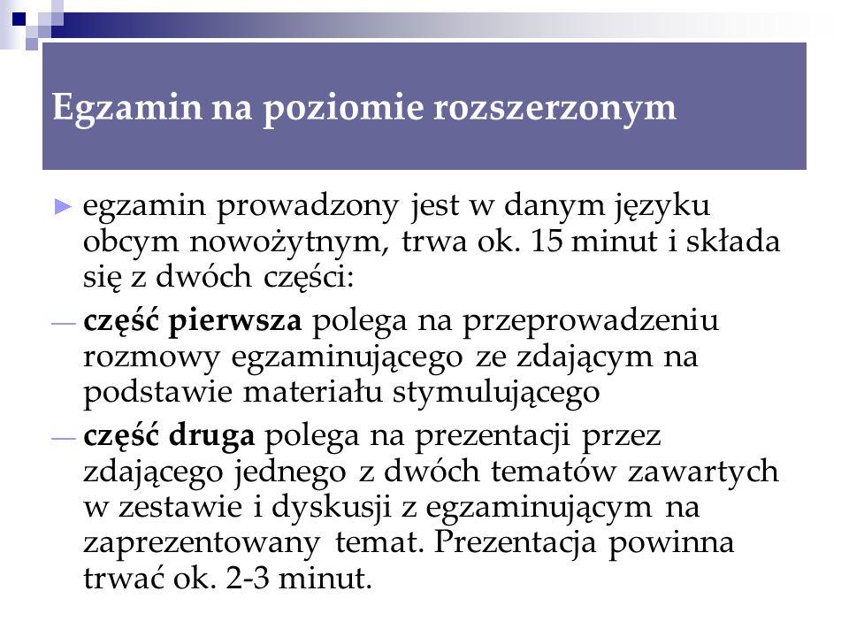 Egzamin na poziomie rozszerzonym ► egzamin prowadzony jest w danym języku obcym nowożytnym, trwa ok.