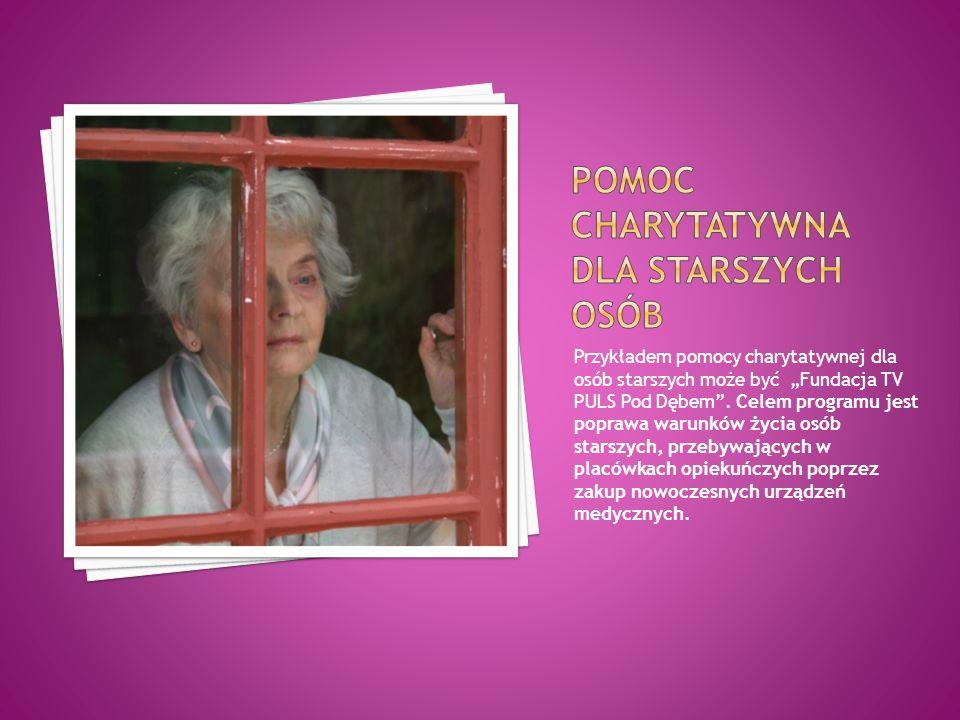 """Przykładem pomocy charytatywnej dla osób starszych może być """"Fundacja TV PULS Pod Dębem"""". Celem programu jest poprawa warunków życia osób starszych, p"""