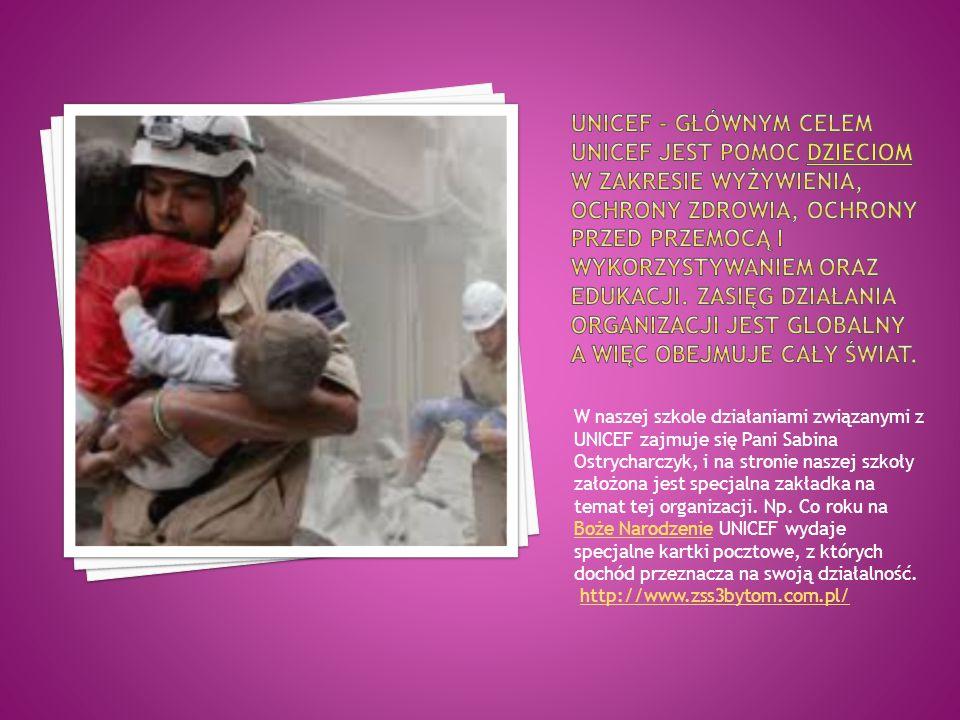 W naszej szkole działaniami związanymi z UNICEF zajmuje się Pani Sabina Ostrycharczyk, i na stronie naszej szkoły założona jest specjalna zakładka na