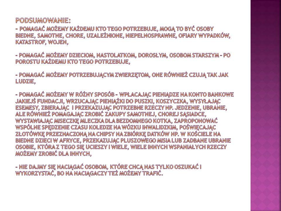  http://pl.wikipedia.org/wiki/Charytatywno% C5%9B%C4%87 http://pl.wikipedia.org/wiki/Charytatywno% C5%9B%C4%87  http://www.szlachetnapaczka.pl/ http://www.szlachetnapaczka.pl/  https://pl- pl.facebook.com/SzlachetnaPaczkaBytom https://pl- pl.facebook.com/SzlachetnaPaczkaBytom  http://mimowszystko.org/pl/fundacja/o- fundacji/640,O-Fundacji.html http://mimowszystko.org/pl/fundacja/o- fundacji/640,O-Fundacji.html  http://www.caritas.pl/tag/powodz/ http://www.caritas.pl/tag/powodz/  http://www.bytomski.pl/80-lifestyle/20456- piknik-na-bobrku-ze-stowarzyszeniem- fastazja http://www.bytomski.pl/80-lifestyle/20456- piknik-na-bobrku-ze-stowarzyszeniem- fastazja