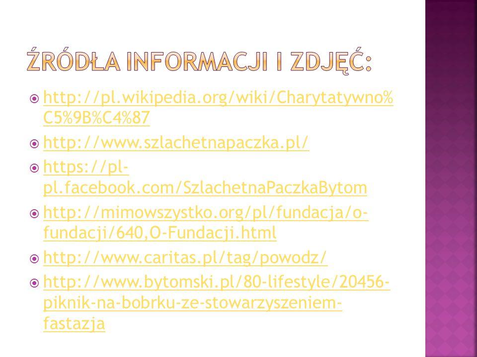  http://bytom.naszemiasto.pl/ http://bytom.naszemiasto.pl/  http://poradydodomu.blox.pl/2014/08/Char ytatywne-SMS-y.html http://poradydodomu.blox.pl/2014/08/Char ytatywne-SMS-y.html  http://fundacjapoddebem.pl/ http://fundacjapoddebem.pl/  http://pl.wikipedia.org/wiki/UNICEF http://pl.wikipedia.org/wiki/UNICEF  http://www.siepomaga.pl/f/szaraprzystan http://www.siepomaga.pl/f/szaraprzystan  https://www.google.pl/search?q=ruchome+gi fy+-+serce https://www.google.pl/search?q=ruchome+gi fy+-+serce  http://www.pajacyk.pl/#index http://www.pajacyk.pl/#index