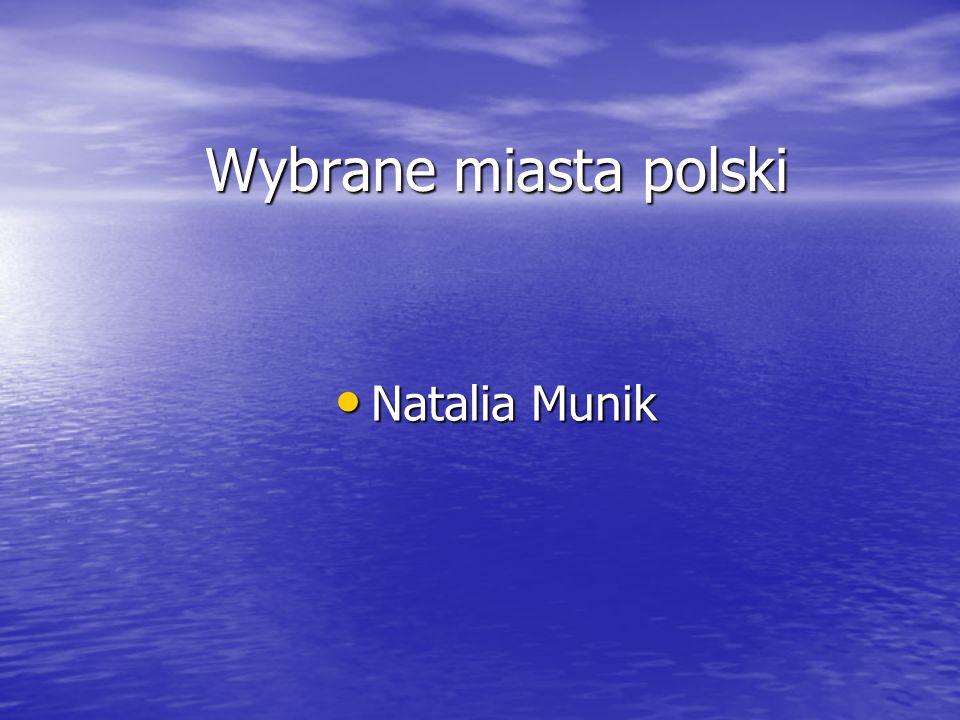 Wybrane miasta polski Natalia Munik Natalia Munik