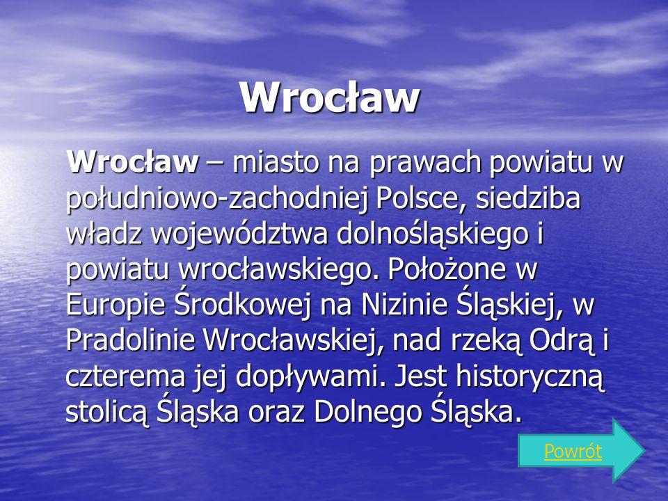 Wrocław Wrocław – miasto na prawach powiatu w południowo-zachodniej Polsce, siedziba władz województwa dolnośląskiego i powiatu wrocławskiego. Położon