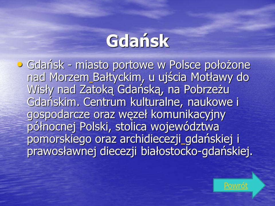 Gdańsk Gdańsk - miasto portowe w Polsce położone nad Morzem Bałtyckim, u ujścia Motławy do Wisły nad Zatoką Gdańską, na Pobrzeżu Gdańskim. Centrum kul
