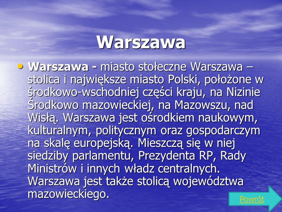 Warszawa Warszawa - miasto stołeczne Warszawa – stolica i największe miasto Polski, położone w środkowo-wschodniej części kraju, na Nizinie Środkowo m