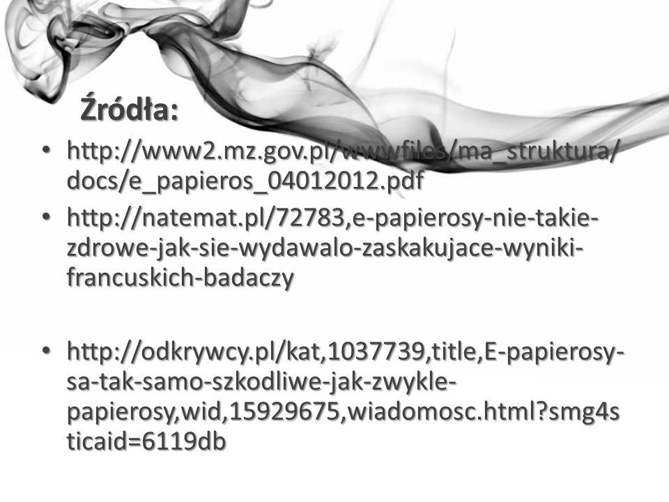 Źródła: Źródła: http://www2.mz.gov.pl/wwwfiles/ma_struktura/ docs/e_papieros_04012012.pdf http://www2.mz.gov.pl/wwwfiles/ma_struktura/ docs/e_papieros