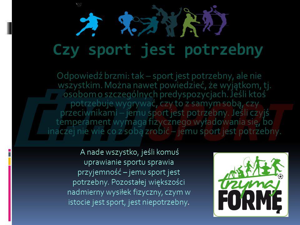 Czy sport jest szkodliwy Poza tym, że sport, zwłaszcza kontaktowy, naraża uprawiających go na kontuzje, jako takiego zagrożenia uprawianie sportu ze sobą nie niesie.