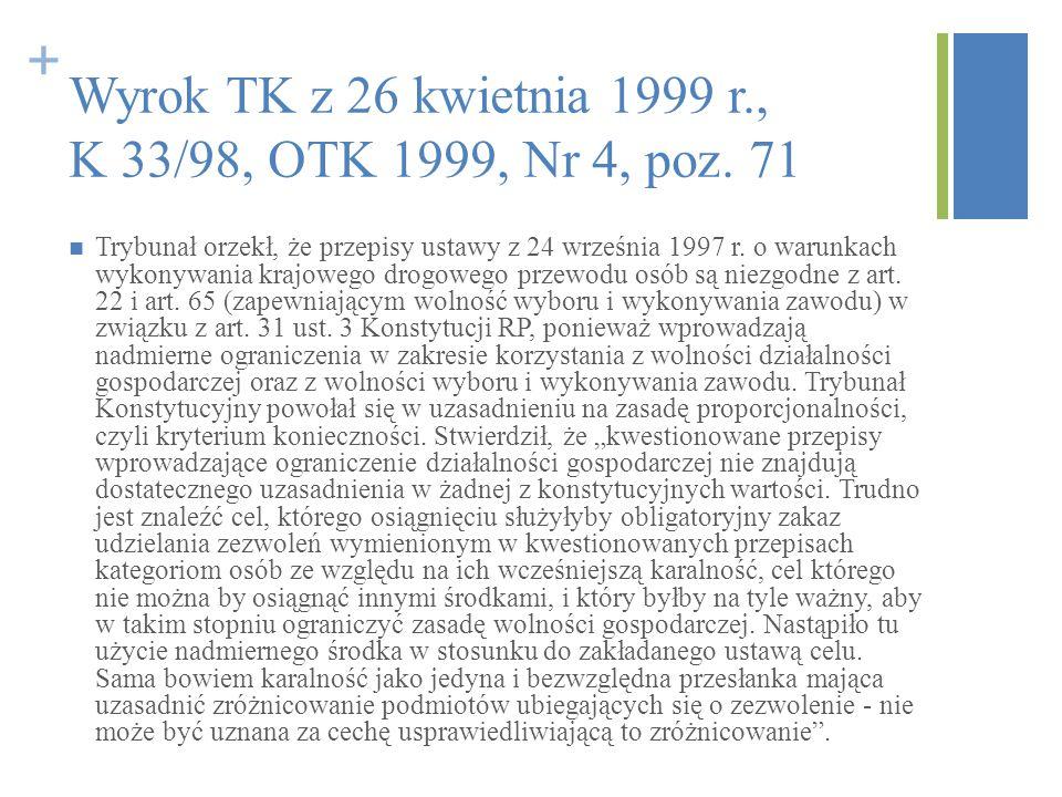 + Wyrok TK z 26 kwietnia 1999 r., K 33/98, OTK 1999, Nr 4, poz. 71 Trybunał orzekł, że przepisy ustawy z 24 września 1997 r. o warunkach wykonywania k