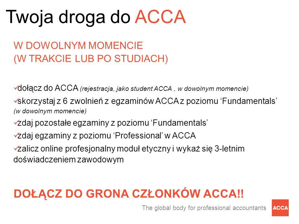 The global body for professional accountants W DOWOLNYM MOMENCIE (W TRAKCIE LUB PO STUDIACH) dołącz do ACCA (rejestracja, jako student ACCA, w dowolny