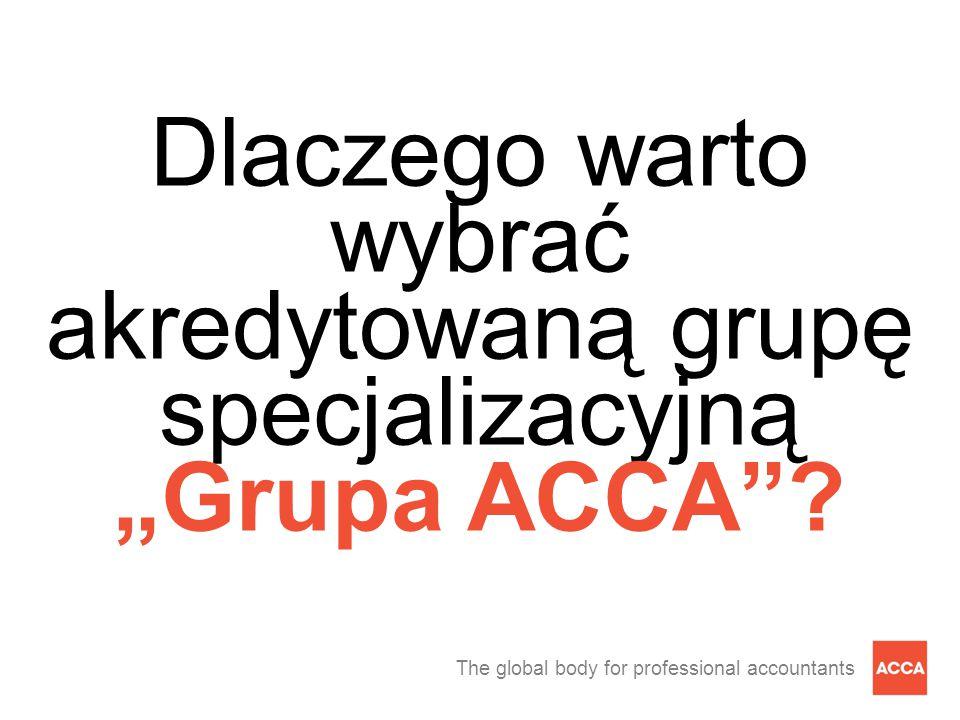 """The global body for professional accountants Dlaczego warto wybrać akredytowaną grupę specjalizacyjną """"Grupa ACCA""""?"""