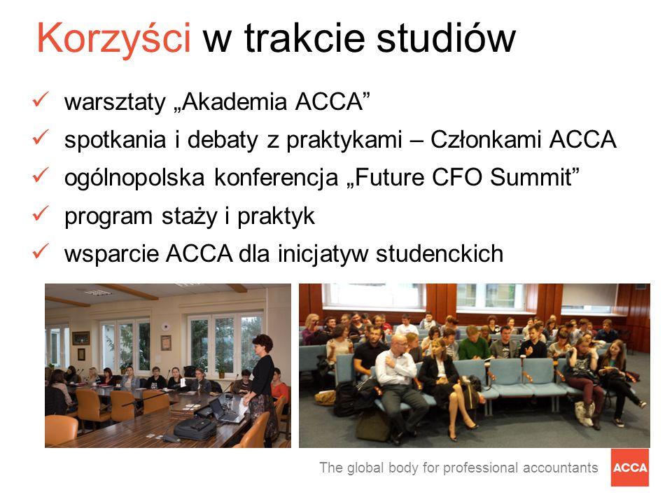"""The global body for professional accountants Korzyści w trakcie studiów warsztaty """"Akademia ACCA"""" spotkania i debaty z praktykami – Członkami ACCA ogó"""