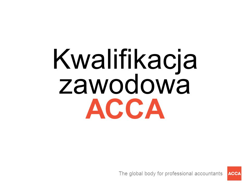 """The global body for professional accountants Dlaczego warto wybrać akredytowaną grupę specjalizacyjną """"Grupa ACCA ?"""