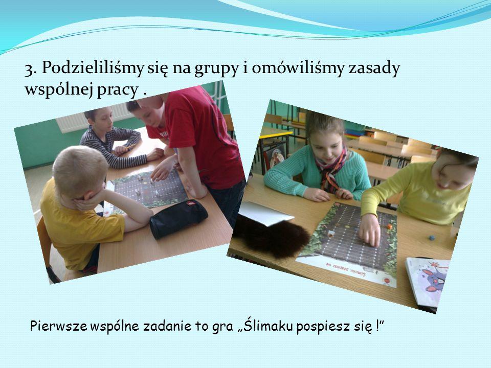 """3. Podzieliliśmy się na grupy i omówiliśmy zasady wspólnej pracy. Pierwsze wspólne zadanie to gra """"Ślimaku pospiesz się !"""""""