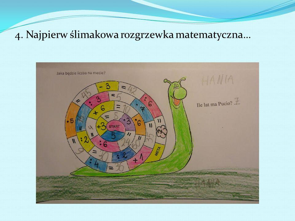 4. Najpierw ślimakowa rozgrzewka matematyczna…