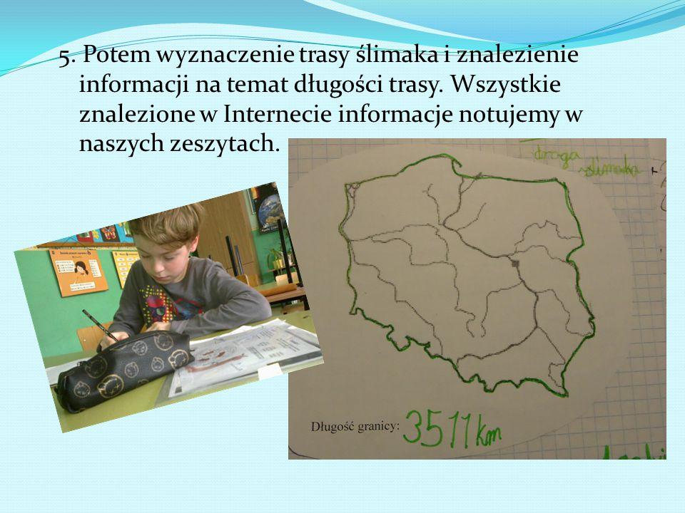 5. Potem wyznaczenie trasy ślimaka i znalezienie informacji na temat długości trasy. Wszystkie znalezione w Internecie informacje notujemy w naszych z