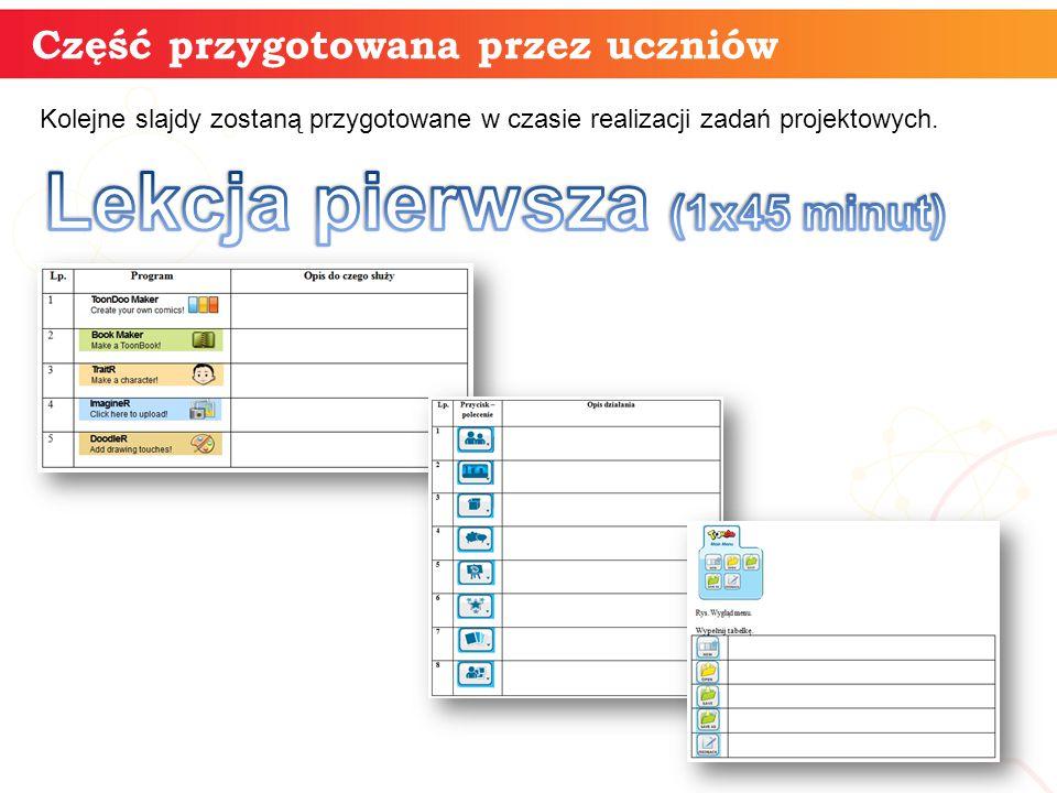 informatyka + 7 Część przygotowana przez uczniów Opracowanie instrukcji programu oraz przygotowanie w formie kilku slajdów prezentacji informacji jak z nich korzystać.