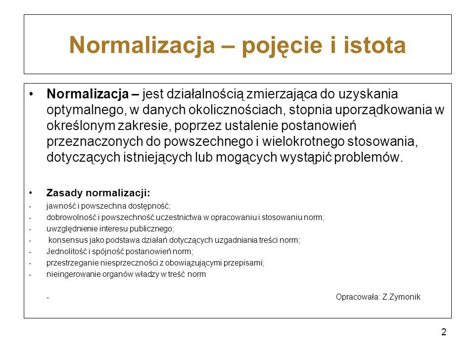 Normalizacja – pojęcie i istota Normalizacja – jest działalnością zmierzająca do uzyskania optymalnego, w danych okolicznościach, stopnia uporządkowan