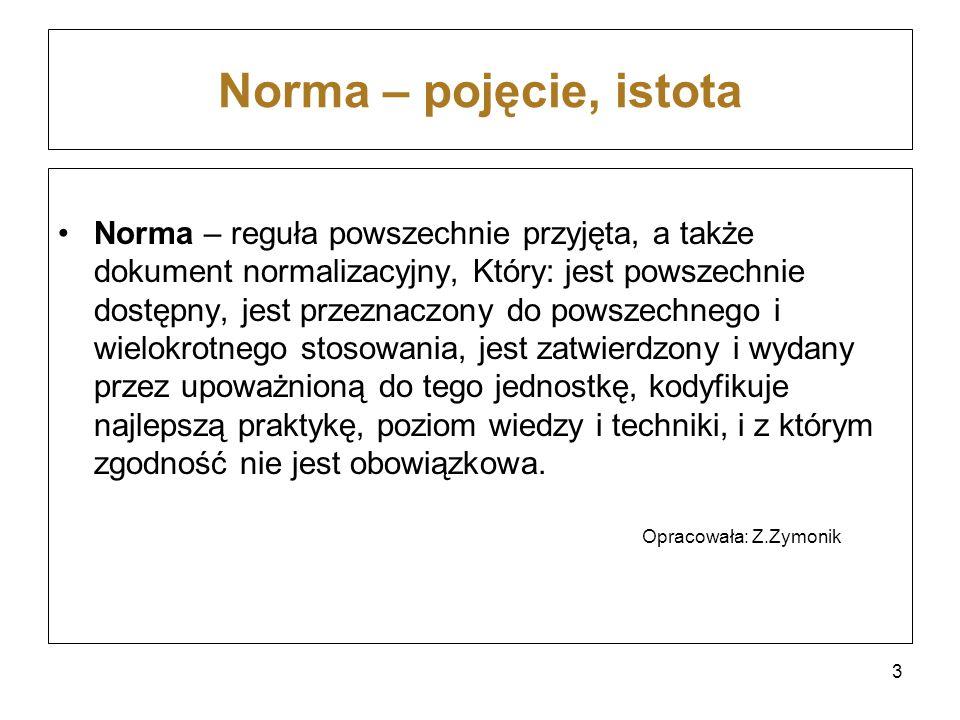 Norma – pojęcie, istota Norma – reguła powszechnie przyjęta, a także dokument normalizacyjny, Który: jest powszechnie dostępny, jest przeznaczony do p