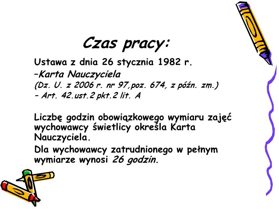 Czas pracy: Ustawa z dnia 26 stycznia 1982 r. –Karta Nauczyciela (Dz. U. z 2006 r. nr 97,poz. 674, z późn. zm.) – Art. 42.ust.2 pkt.2 lit. A Liczbę go