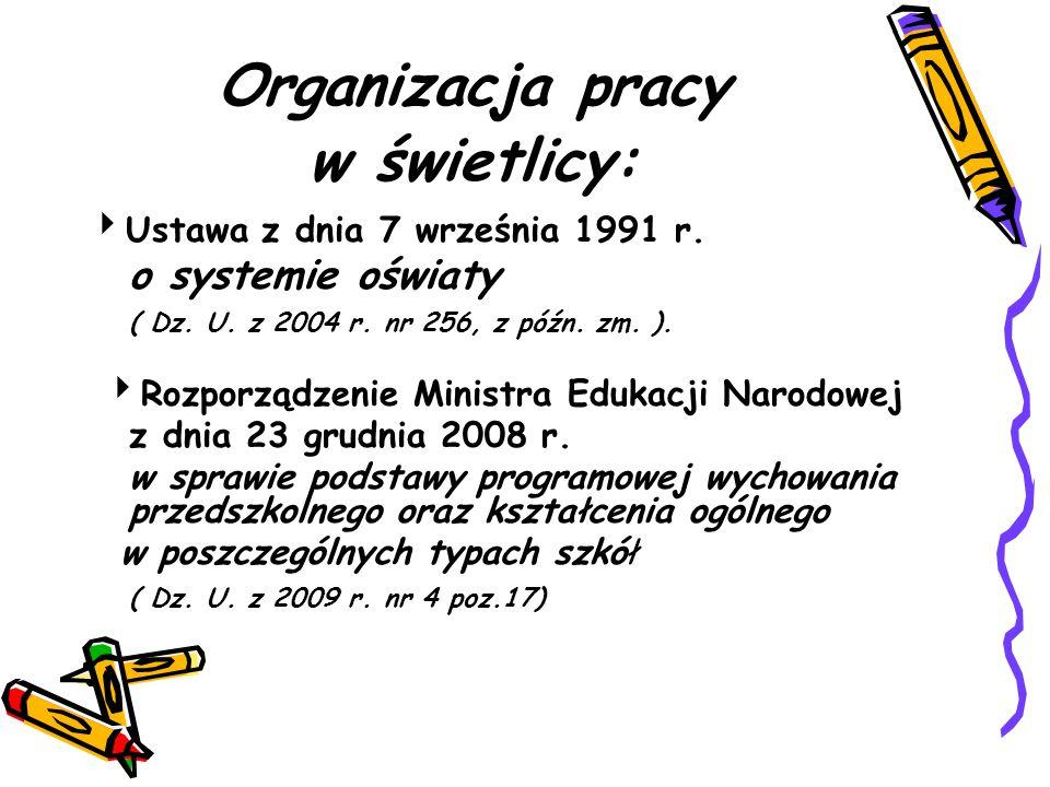 Organizacja pracy w świetlicy:  Ustawa z dnia 7 września 1991 r. o systemie oświaty ( Dz. U. z 2004 r. nr 256, z późn. zm. ).  Rozporządzenie Minist