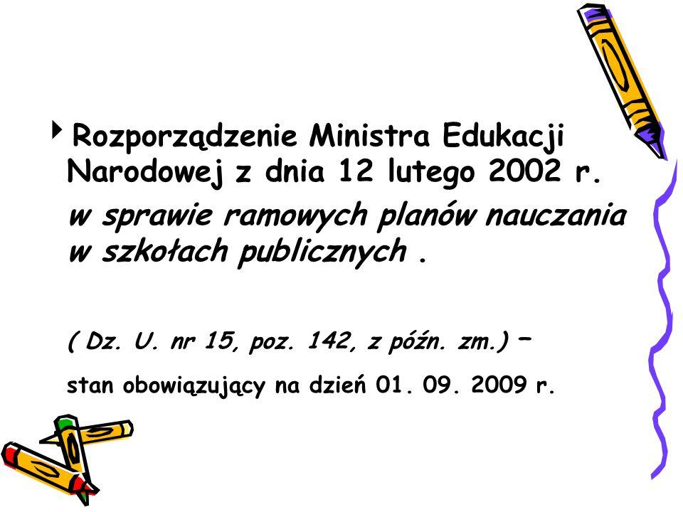  Rozporządzenie Ministra Edukacji Narodowej z dnia 12 lutego 2002 r. w sprawie ramowych planów nauczania w szkołach publicznych. ( Dz. U. nr 15, poz.