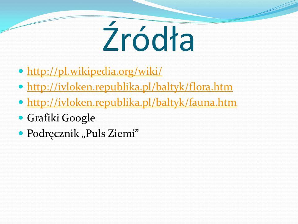 """Źródła http://pl.wikipedia.org/wiki/ http://ivloken.republika.pl/baltyk/flora.htm http://ivloken.republika.pl/baltyk/fauna.htm Grafiki Google Podręcznik """"Puls Ziemi"""